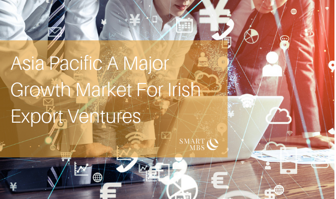 Asia Pacific A Major Growth Market For Irish Export Ventures