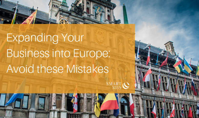 Expanding Your Business into Europe_ Avoid these Mistakes