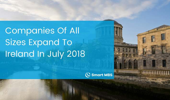 Companies Of All Sizes Expand To Ireland In July 2018
