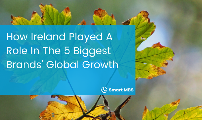 How Ireland Played A Role In The 5 Biggest Brands' Global Growth