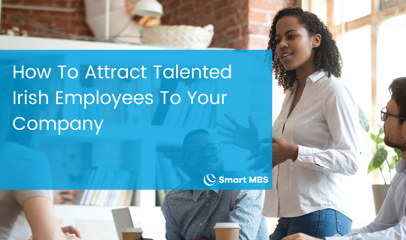 How To Attract Talented Irish Employees To Your Company