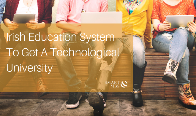 Irish Education System To Get A Technological University