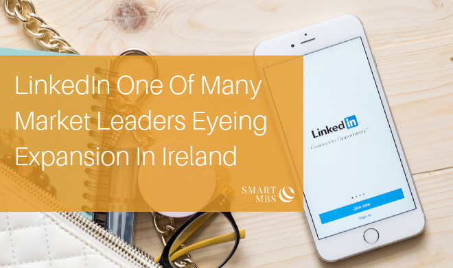 LinkedIn One Of Many Market Leaders Eyeing Expansion In Ireland (1)