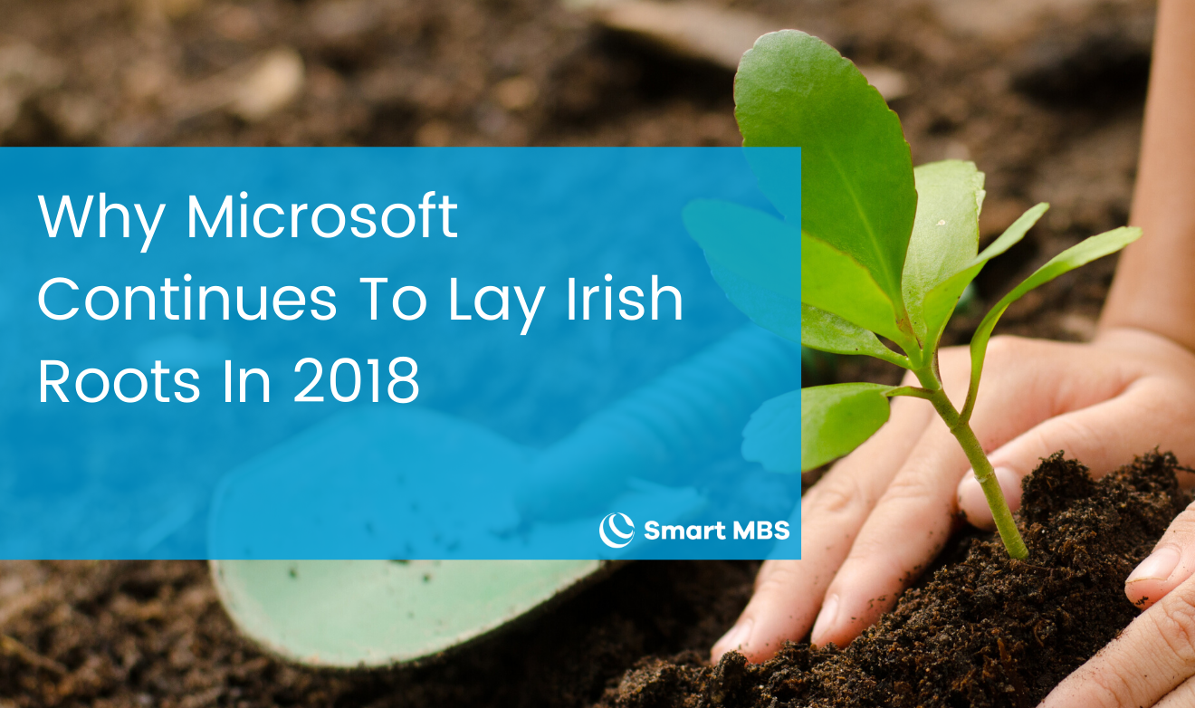 Why Microsoft Continues To Lay Irish Roots In 2018