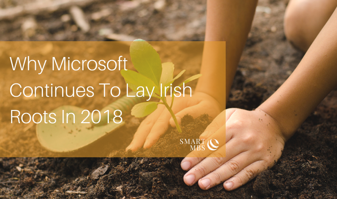 Why Microsoft Continues to Lay Irish Roots in 2018.jpg
