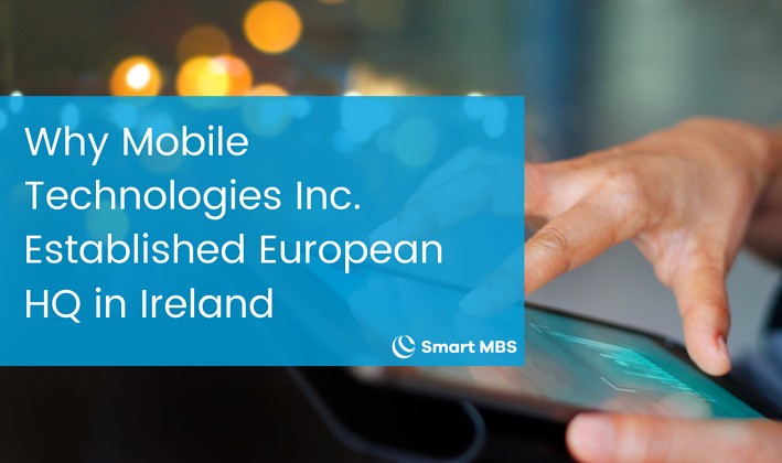 Why Mobile Technologies Inc. Established European HQ in Ireland-1